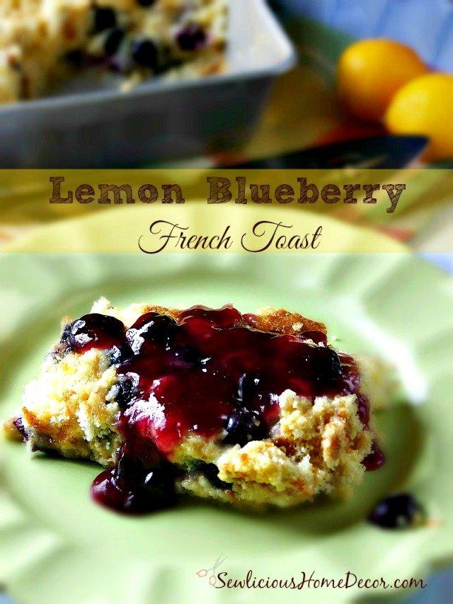 Delicious Lemon Blueberry French Toast at sewlicioushomedecor.com