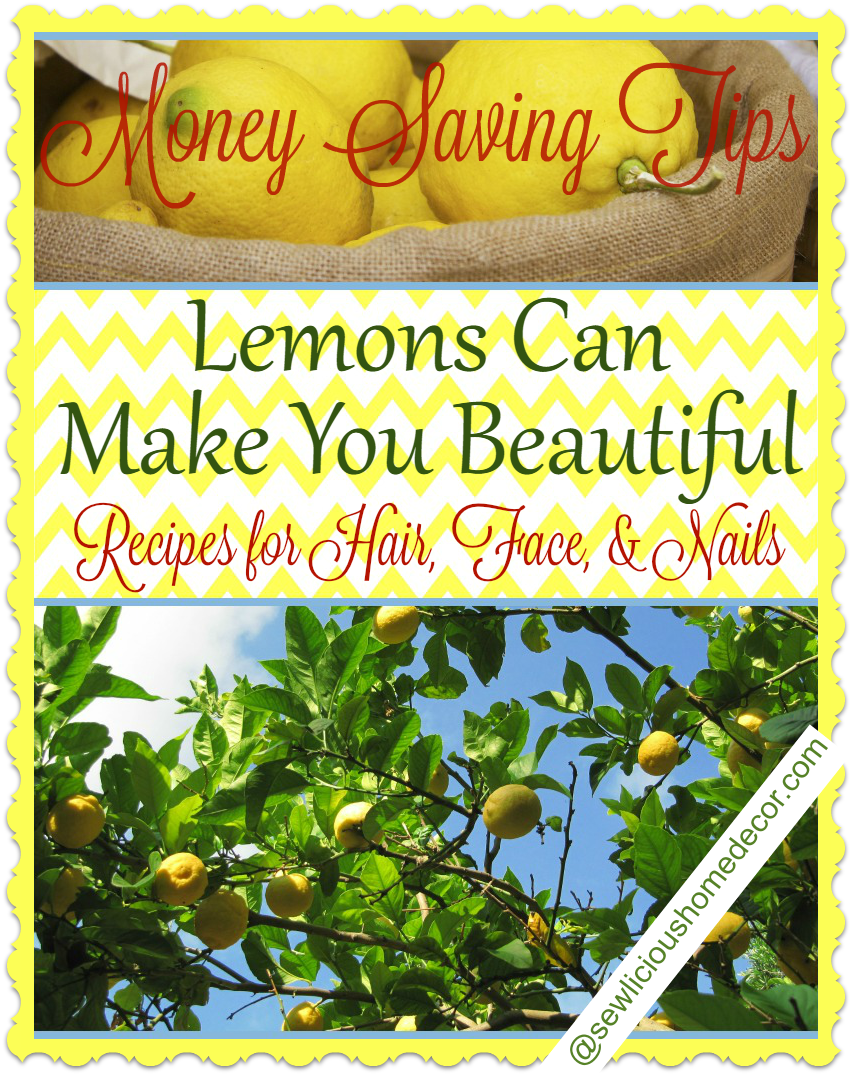 Money Saving Tips! How A Lemon Can Make You Look Beautiful. Recipes for your Hair, Nails, and Face! sewlicioushomedecor.com